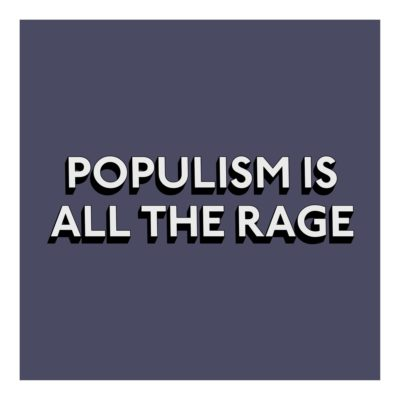 POPULISM IS ALL THE RAGE - Print