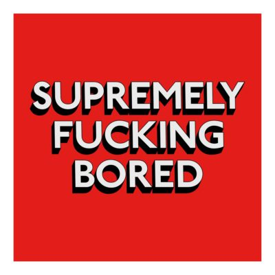 SUPREMELY FUCKING BORED - Print
