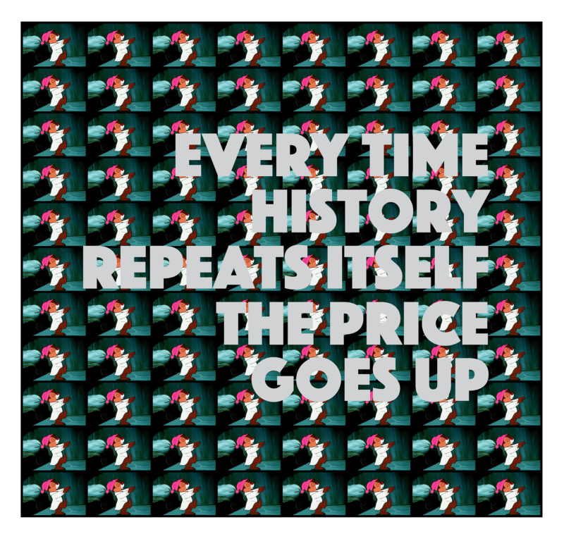Every Time History Repeats Itself the Price Goes Up